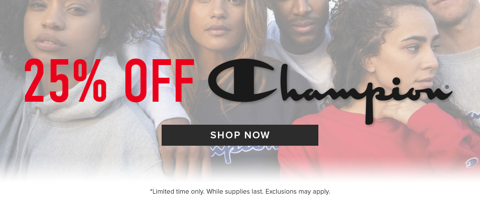 25% off Champion. Limited time only. While supplies last. Exclusions may apply. Click to shop now.